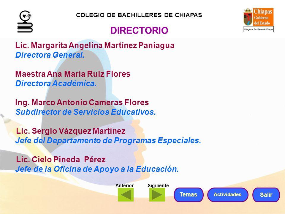 Lic. Margarita Angelina Martínez Paniagua Directora General. Maestra Ana María Ruiz Flores Directora Académica. Ing. Marco Antonio Cameras Flores Subd