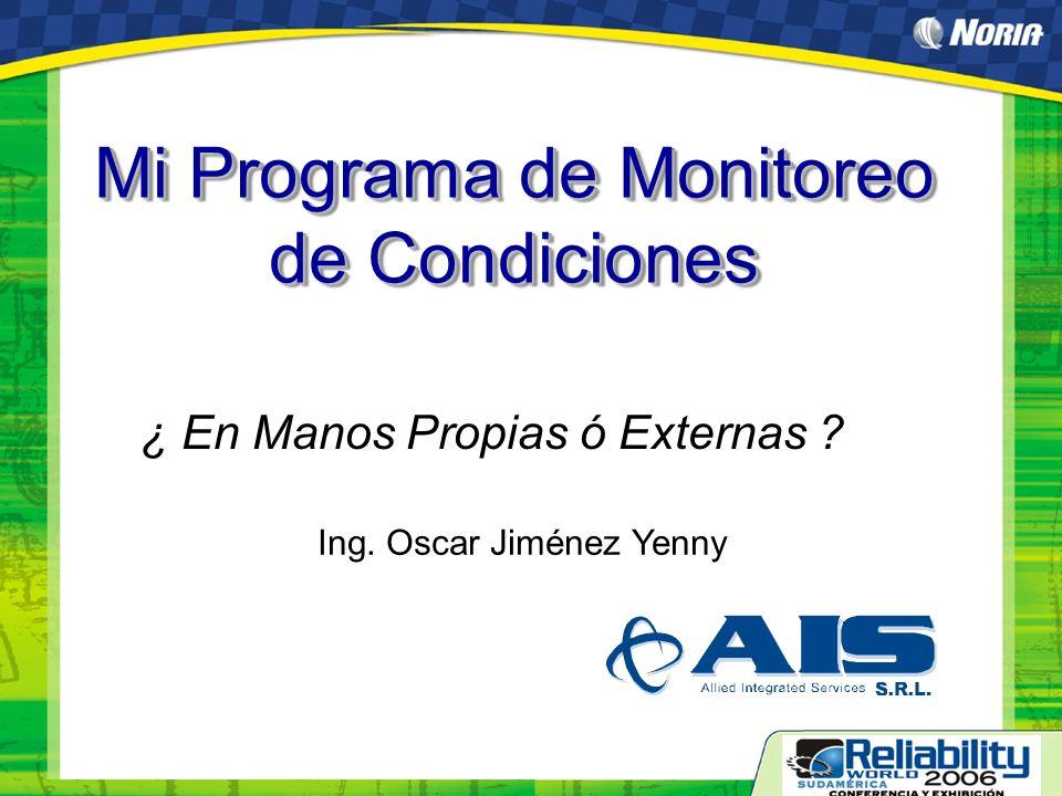 Ing. Oscar Jiménez Yenny Mi Programa de Monitoreo de Condiciones ¿ En Manos Propias ó Externas ?