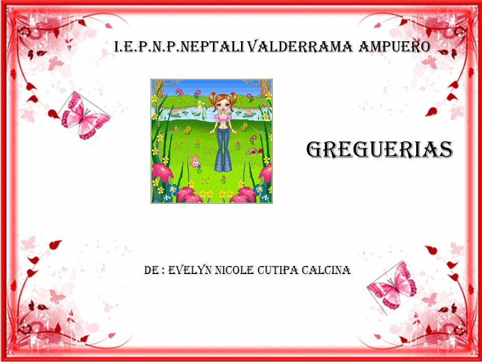 GREGUERIAS I.E.P.N.P.NEPTALI VALDERRAMA AMPUERO De : Evelyn Nicole Cutipa Calcina