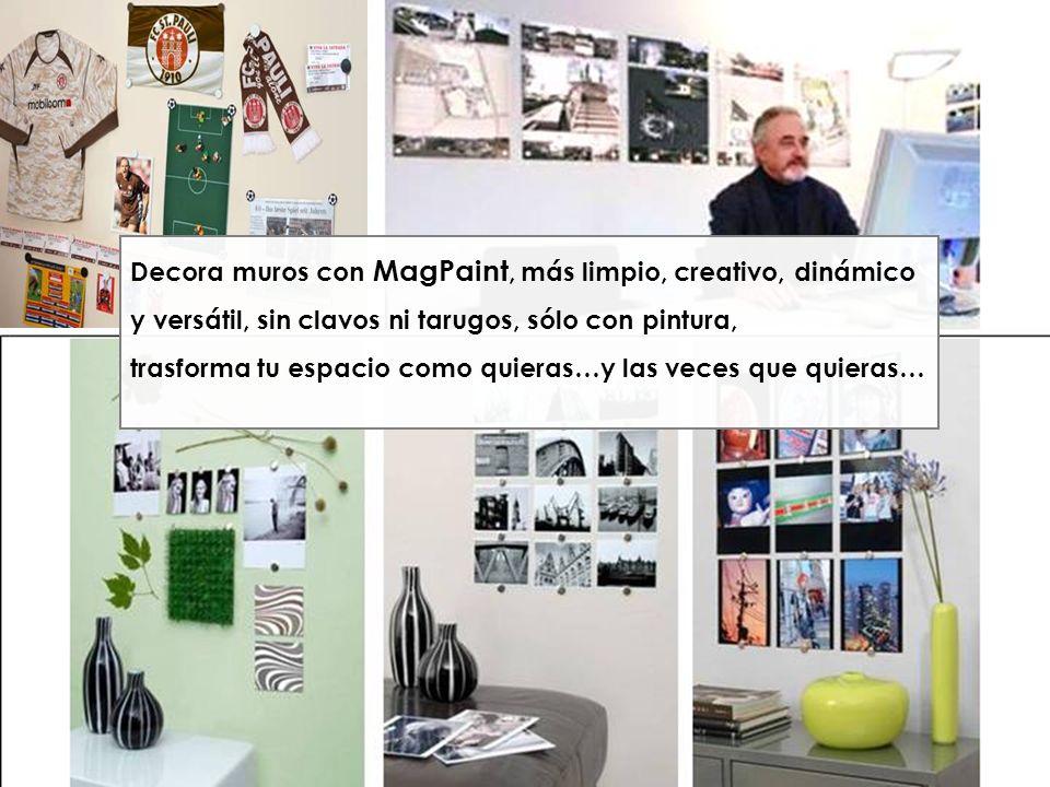 Decora muros con MagPaint, más limpio, creativo, dinámico y versátil, sin clavos ni tarugos, sólo con pintura, trasforma tu espacio como quieras…y las veces que quieras…
