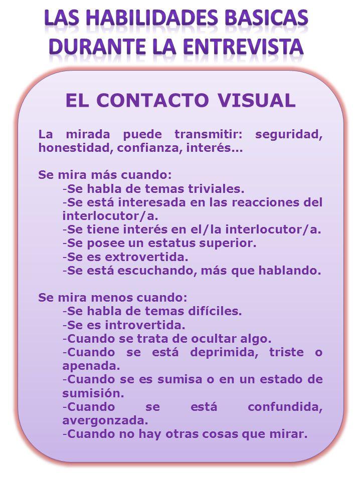 EL CONTACTO VISUAL La mirada puede transmitir: seguridad, honestidad, confianza, interés... Se mira más cuando: -Se habla de temas triviales. -Se está