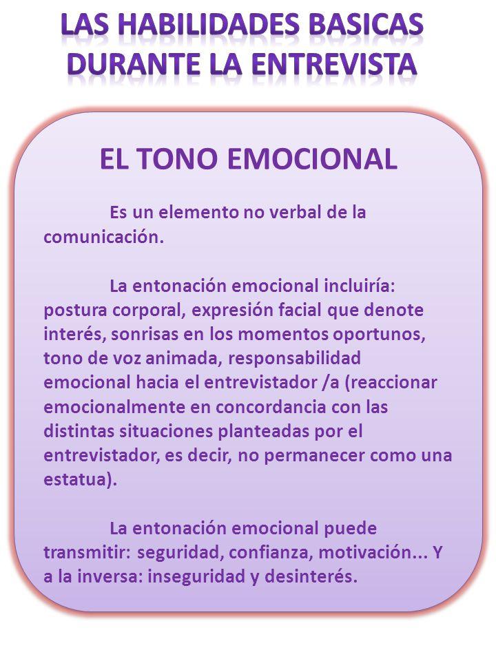 EL TONO EMOCIONAL Es un elemento no verbal de la comunicación. La entonación emocional incluiría: postura corporal, expresión facial que denote interé