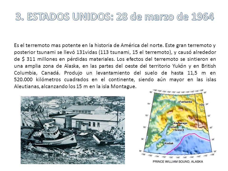 Es el terremoto mas potente en la historia de América del norte. Este gran terremoto y posterior tsunami se llevó 131vidas (113 tsunami, 15 el terremo
