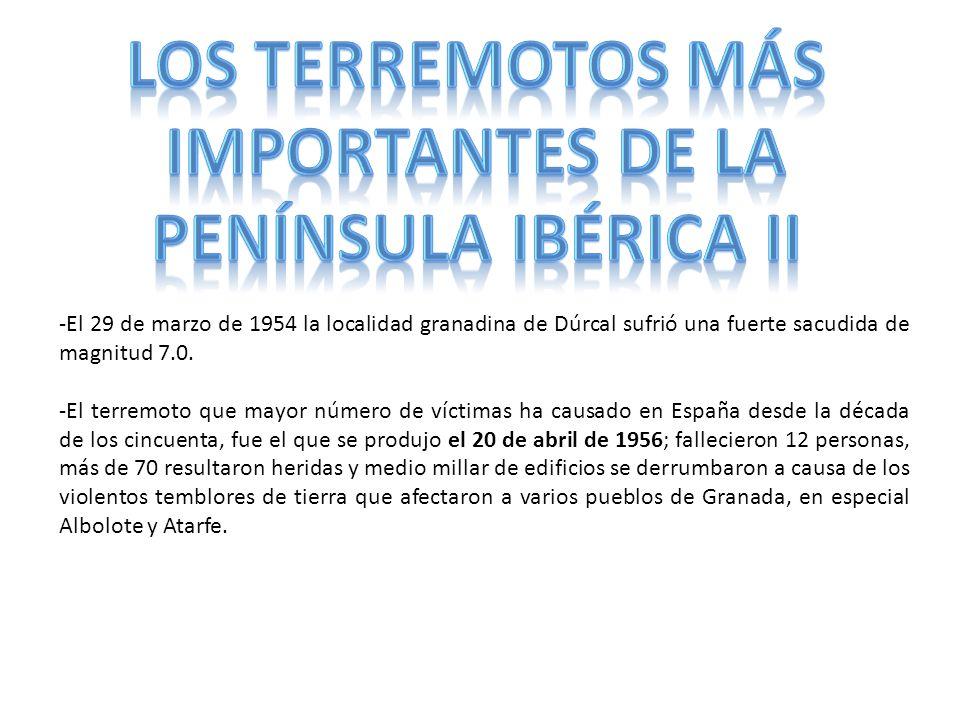 -El 29 de marzo de 1954 la localidad granadina de Dúrcal sufrió una fuerte sacudida de magnitud 7.0. -El terremoto que mayor número de víctimas ha cau
