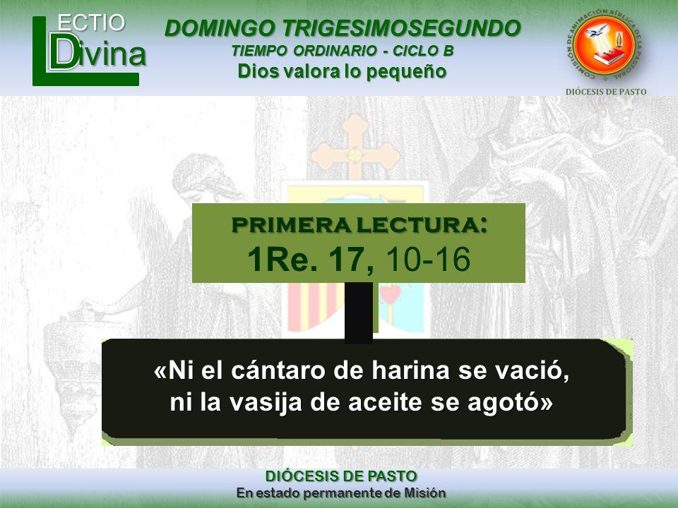 DOMINGO TRIGESIMOSEGUNDO TIEMPO ORDINARIO - CICLO B Dios valora lo pequeño ECTIO DIÓCESIS DE PASTO En estado permanente de Misión ivina «Ni el cántaro