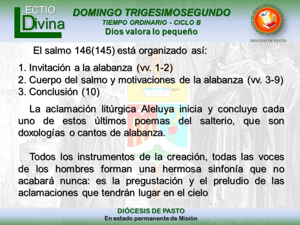 DOMINGO TRIGESIMOSEGUNDO TIEMPO ORDINARIO - CICLO B Dios valora lo pequeño ECTIO DIÓCESIS DE PASTO En estado permanente de Misión ivina El salmo 146(1