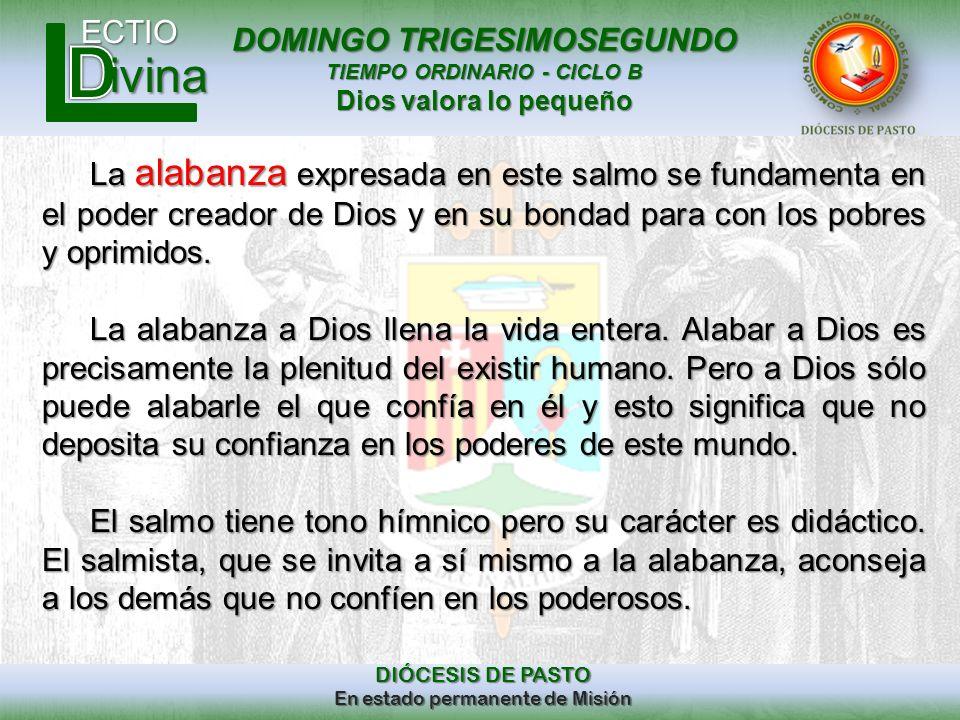 DOMINGO TRIGESIMOSEGUNDO TIEMPO ORDINARIO - CICLO B Dios valora lo pequeño ECTIO DIÓCESIS DE PASTO En estado permanente de Misión ivina La alabanza ex