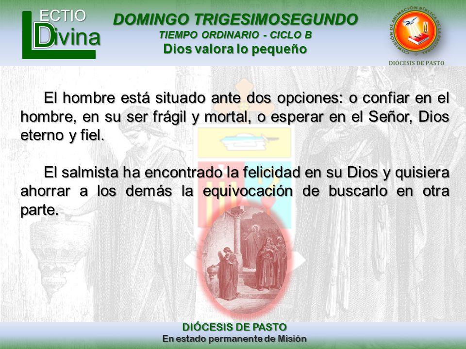 DOMINGO TRIGESIMOSEGUNDO TIEMPO ORDINARIO - CICLO B Dios valora lo pequeño ECTIO DIÓCESIS DE PASTO En estado permanente de Misión ivina El hombre está
