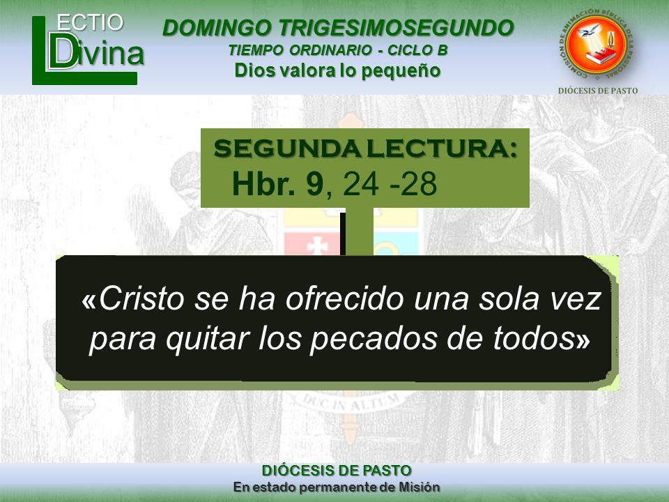 DOMINGO TRIGESIMOSEGUNDO TIEMPO ORDINARIO - CICLO B Dios valora lo pequeño ECTIO DIÓCESIS DE PASTO En estado permanente de Misión ivina « « Cristo se