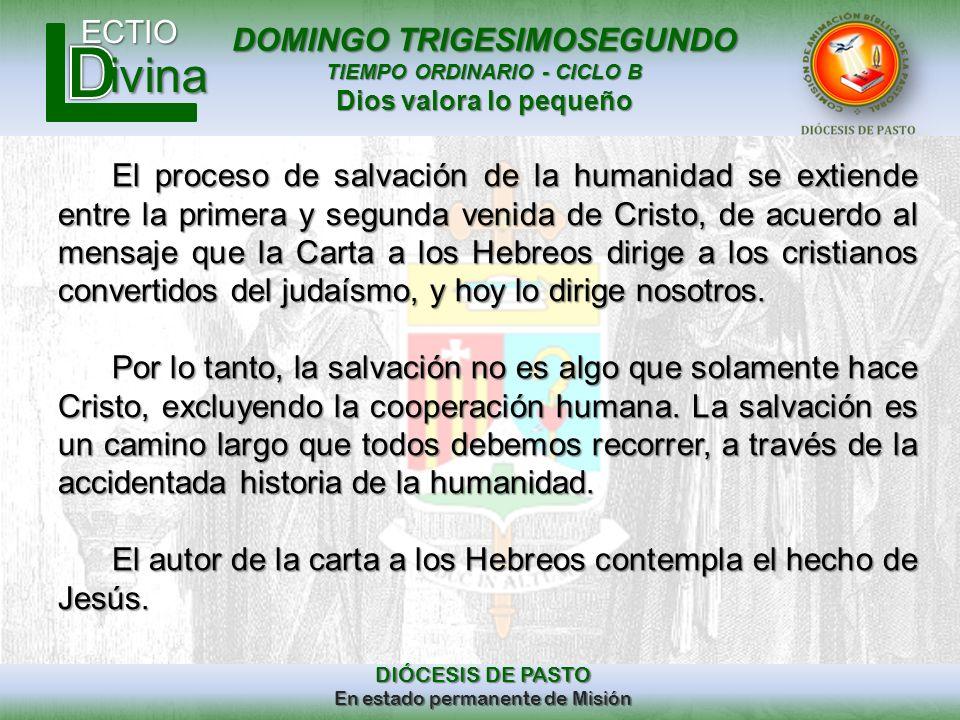 DOMINGO TRIGESIMOSEGUNDO TIEMPO ORDINARIO - CICLO B Dios valora lo pequeño ECTIO DIÓCESIS DE PASTO En estado permanente de Misión ivina El proceso de