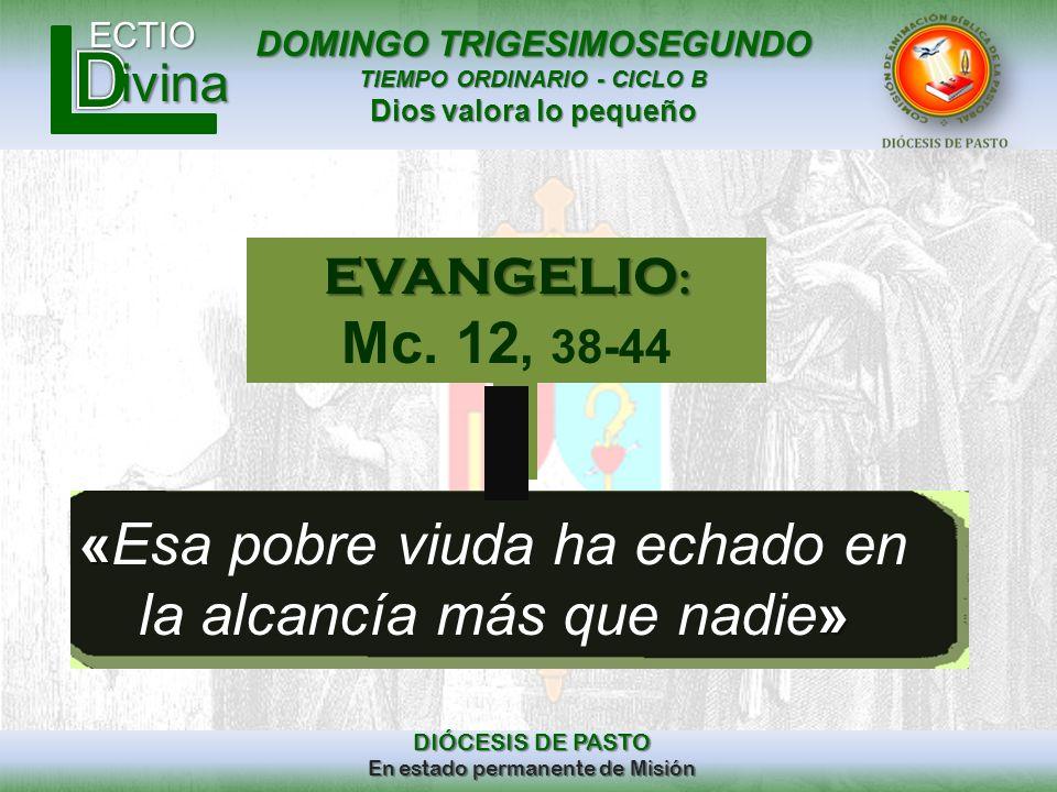 DOMINGO TRIGESIMOSEGUNDO TIEMPO ORDINARIO - CICLO B Dios valora lo pequeño ECTIO DIÓCESIS DE PASTO En estado permanente de Misión ivina « » «Esa pobre