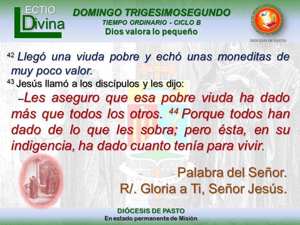 DOMINGO TRIGESIMOSEGUNDO TIEMPO ORDINARIO - CICLO B Dios valora lo pequeño ECTIO DIÓCESIS DE PASTO En estado permanente de Misión ivina 42 Llegó una v