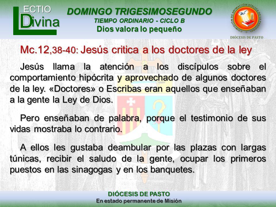 DOMINGO TRIGESIMOSEGUNDO TIEMPO ORDINARIO - CICLO B Dios valora lo pequeño ECTIO DIÓCESIS DE PASTO En estado permanente de Misión ivina Mc.12,38-40: J