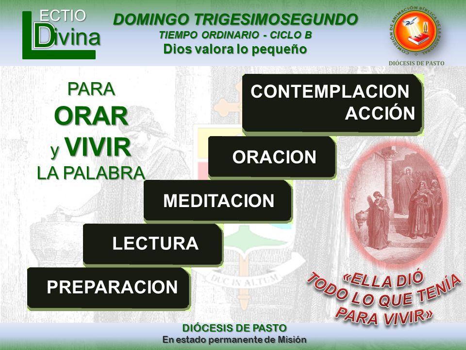 DOMINGO TRIGESIMOSEGUNDO TIEMPO ORDINARIO - CICLO B Dios valora lo pequeño ECTIO DIÓCESIS DE PASTO En estado permanente de Misión ivina PREPARACION LE