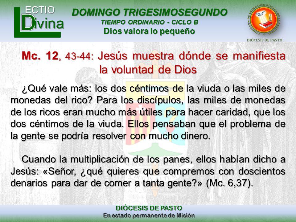 DOMINGO TRIGESIMOSEGUNDO TIEMPO ORDINARIO - CICLO B Dios valora lo pequeño ECTIO DIÓCESIS DE PASTO En estado permanente de Misión ivina Mc. 12, 43-44: