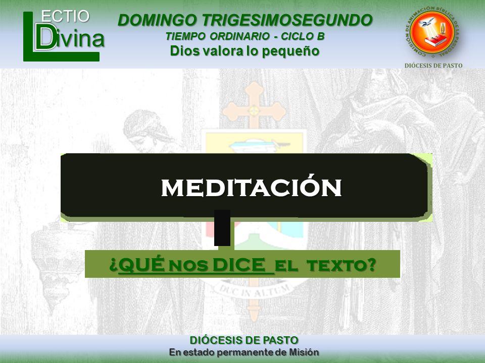 DOMINGO TRIGESIMOSEGUNDO TIEMPO ORDINARIO - CICLO B Dios valora lo pequeño ECTIO DIÓCESIS DE PASTO En estado permanente de Misión ivina meditación ¿QU