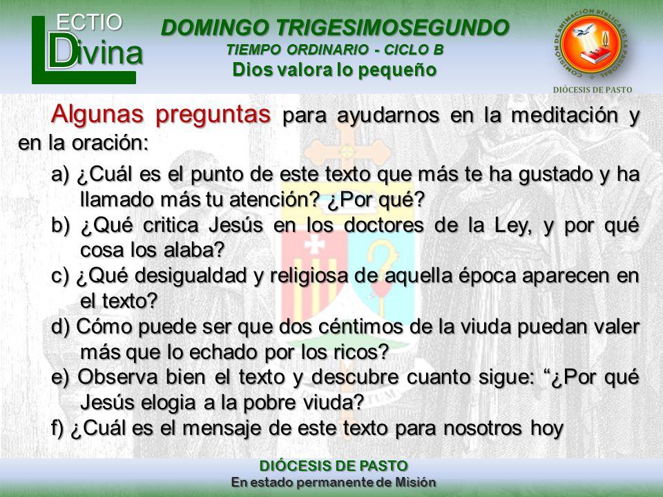 DOMINGO TRIGESIMOSEGUNDO TIEMPO ORDINARIO - CICLO B Dios valora lo pequeño ECTIO DIÓCESIS DE PASTO En estado permanente de Misión ivina Algunas pregun