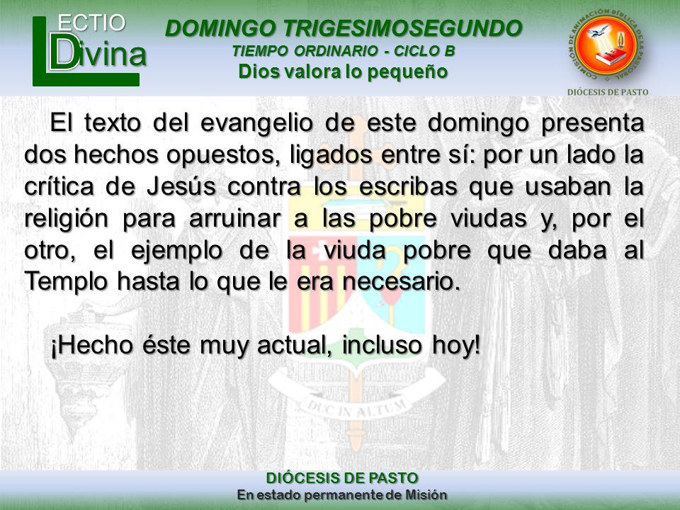 DOMINGO TRIGESIMOSEGUNDO TIEMPO ORDINARIO - CICLO B Dios valora lo pequeño ECTIO DIÓCESIS DE PASTO En estado permanente de Misión ivina El texto del e