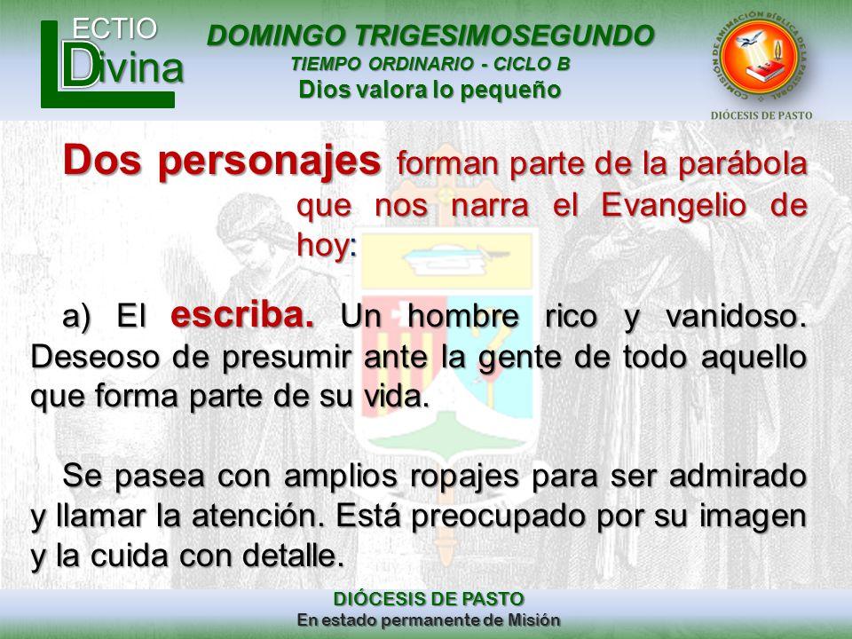 DOMINGO TRIGESIMOSEGUNDO TIEMPO ORDINARIO - CICLO B Dios valora lo pequeño ECTIO DIÓCESIS DE PASTO En estado permanente de Misión ivina Dos personajes
