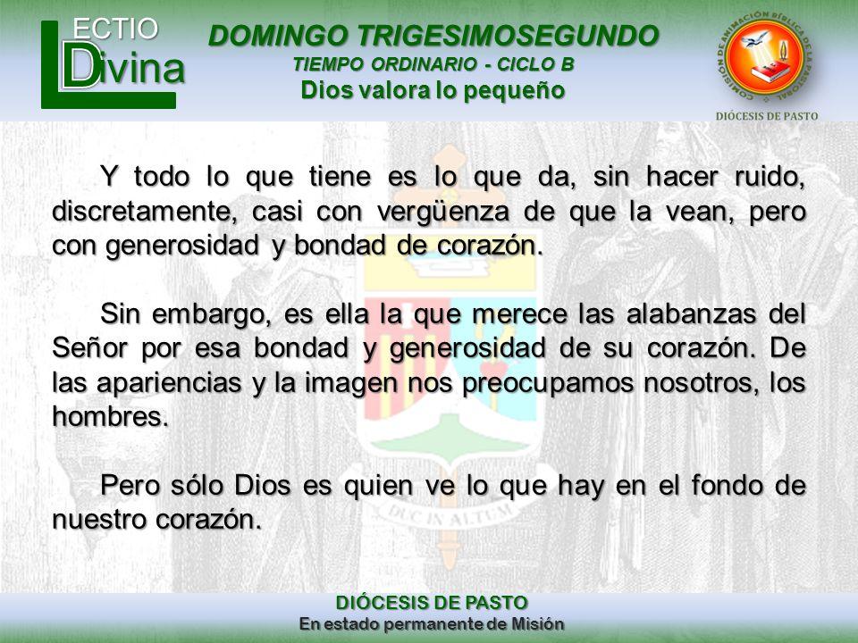 DOMINGO TRIGESIMOSEGUNDO TIEMPO ORDINARIO - CICLO B Dios valora lo pequeño ECTIO DIÓCESIS DE PASTO En estado permanente de Misión ivina Y todo lo que