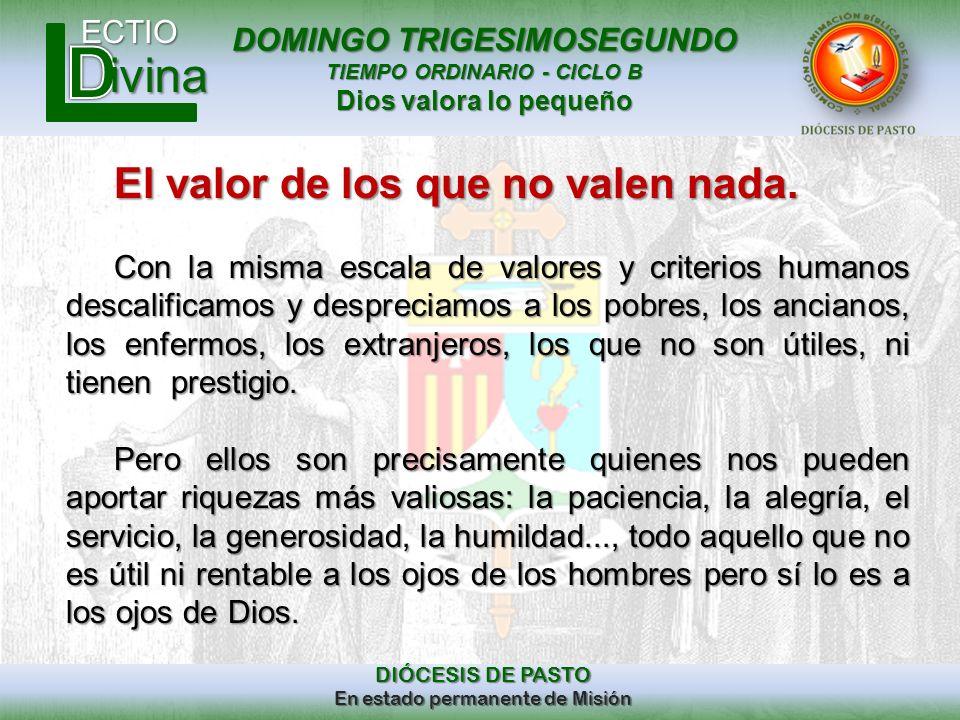 DOMINGO TRIGESIMOSEGUNDO TIEMPO ORDINARIO - CICLO B Dios valora lo pequeño ECTIO DIÓCESIS DE PASTO En estado permanente de Misión ivina El valor de lo