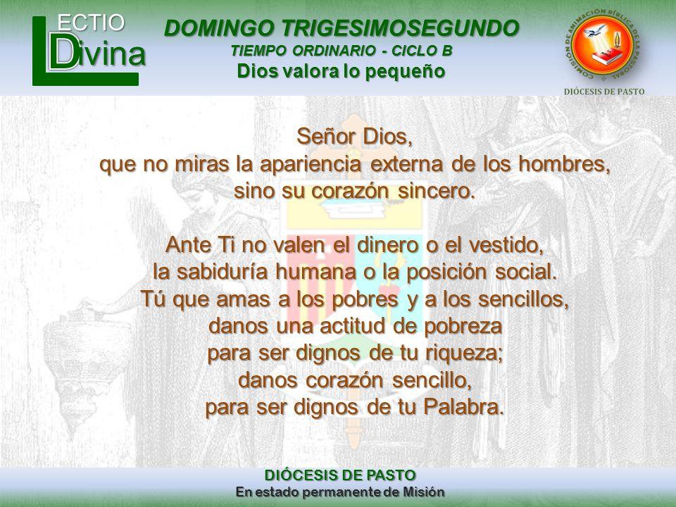 DOMINGO TRIGESIMOSEGUNDO TIEMPO ORDINARIO - CICLO B Dios valora lo pequeño ECTIO DIÓCESIS DE PASTO En estado permanente de Misión ivina Señor Dios, qu