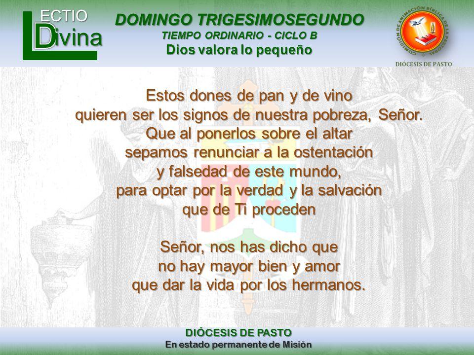 DOMINGO TRIGESIMOSEGUNDO TIEMPO ORDINARIO - CICLO B Dios valora lo pequeño ECTIO DIÓCESIS DE PASTO En estado permanente de Misión ivina Estos dones de