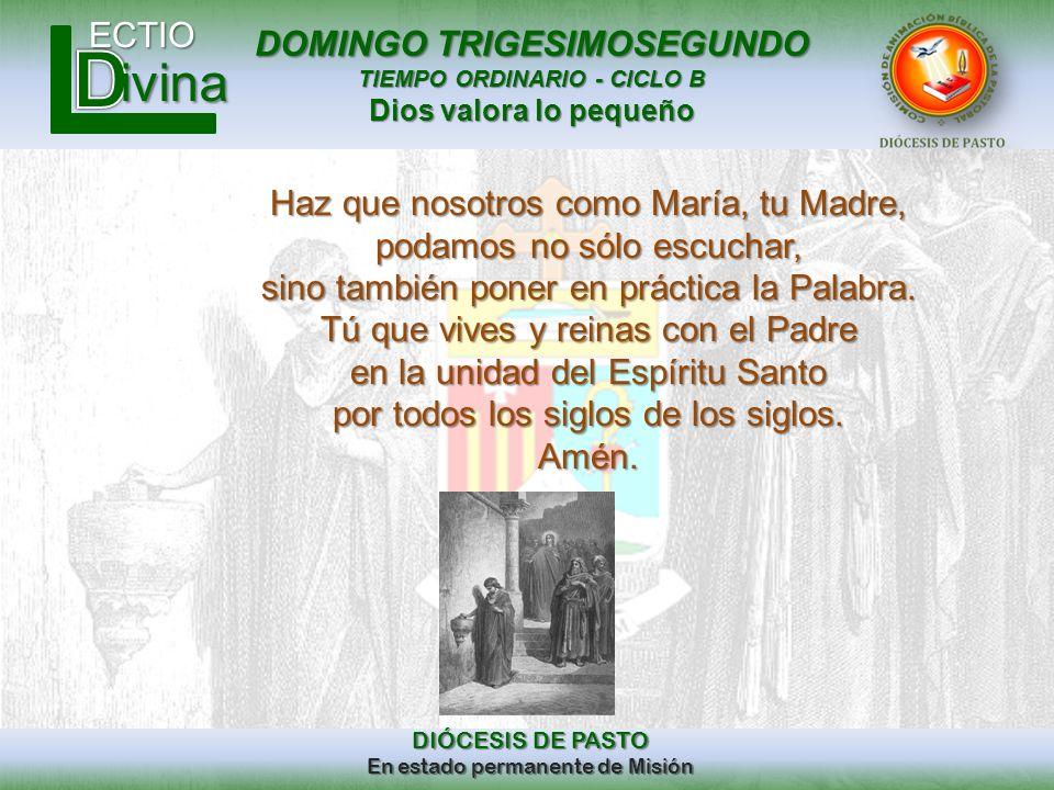 DOMINGO TRIGESIMOSEGUNDO TIEMPO ORDINARIO - CICLO B Dios valora lo pequeño ECTIO DIÓCESIS DE PASTO En estado permanente de Misión ivina Haz que nosotr