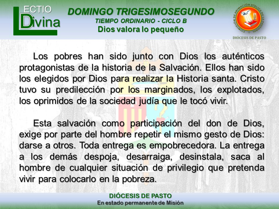 DOMINGO TRIGESIMOSEGUNDO TIEMPO ORDINARIO - CICLO B Dios valora lo pequeño ECTIO DIÓCESIS DE PASTO En estado permanente de Misión ivina Los pobres han