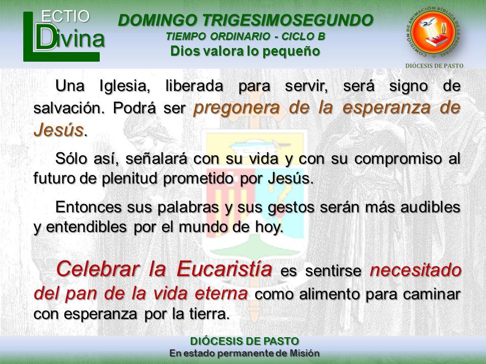 DOMINGO TRIGESIMOSEGUNDO TIEMPO ORDINARIO - CICLO B Dios valora lo pequeño ECTIO DIÓCESIS DE PASTO En estado permanente de Misión ivina Una Iglesia, l
