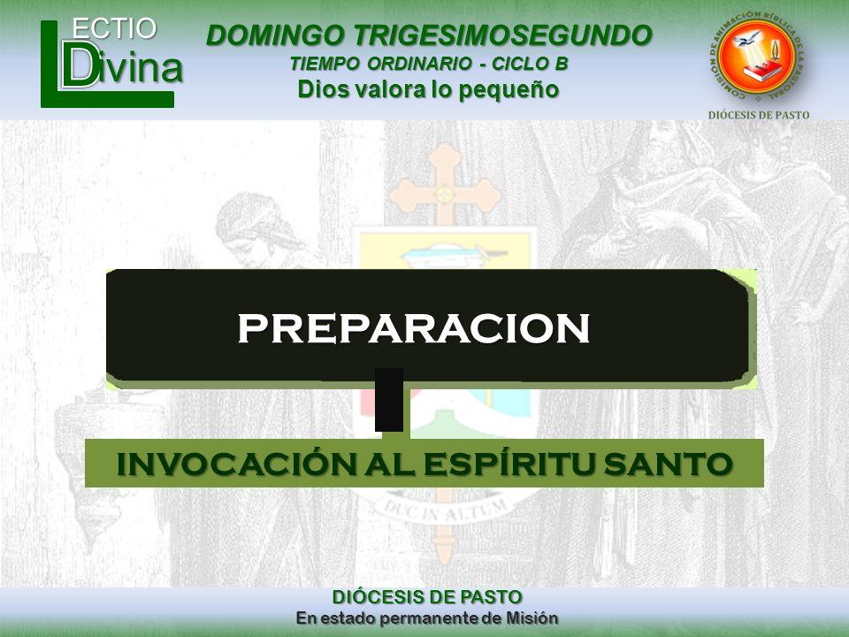 DOMINGO TRIGESIMOSEGUNDO TIEMPO ORDINARIO - CICLO B Dios valora lo pequeño ECTIO DIÓCESIS DE PASTO En estado permanente de Misión ivina PREPARACION IN