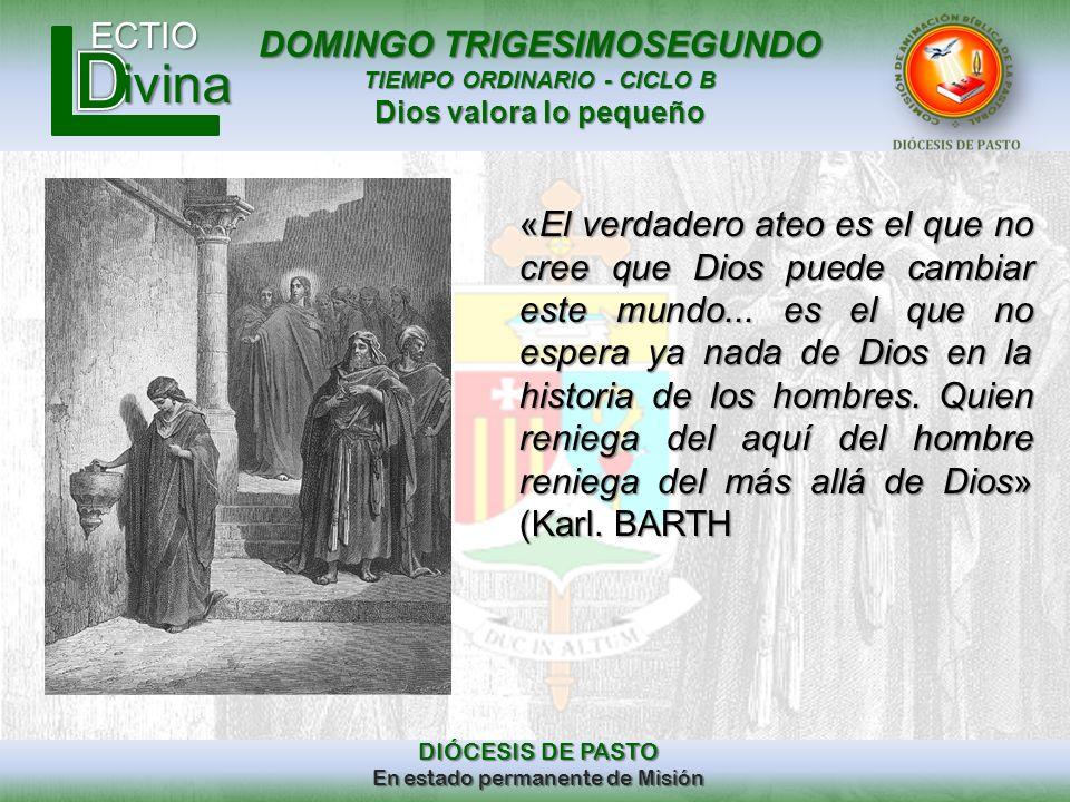 DOMINGO TRIGESIMOSEGUNDO TIEMPO ORDINARIO - CICLO B Dios valora lo pequeño ECTIO DIÓCESIS DE PASTO En estado permanente de Misión ivina «El verdadero