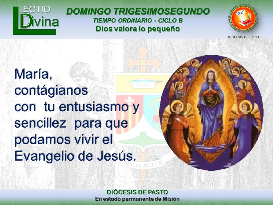 DOMINGO TRIGESIMOSEGUNDO TIEMPO ORDINARIO - CICLO B Dios valora lo pequeño ECTIO DIÓCESIS DE PASTO En estado permanente de Misión ivina María,contágia