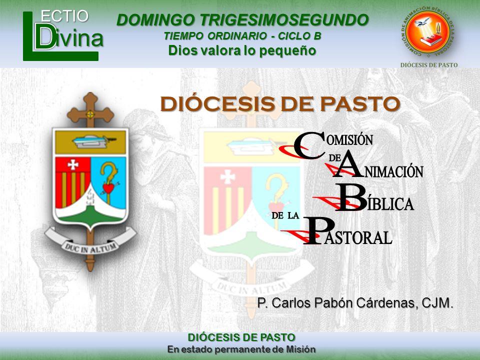DOMINGO TRIGESIMOSEGUNDO TIEMPO ORDINARIO - CICLO B Dios valora lo pequeño ECTIO DIÓCESIS DE PASTO En estado permanente de Misión ivina DIÓCESIS DE PA
