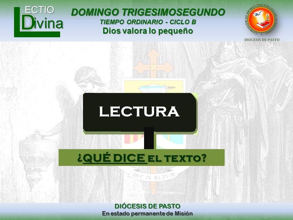 DOMINGO TRIGESIMOSEGUNDO TIEMPO ORDINARIO - CICLO B Dios valora lo pequeño ECTIO DIÓCESIS DE PASTO En estado permanente de Misión ivina Mc.