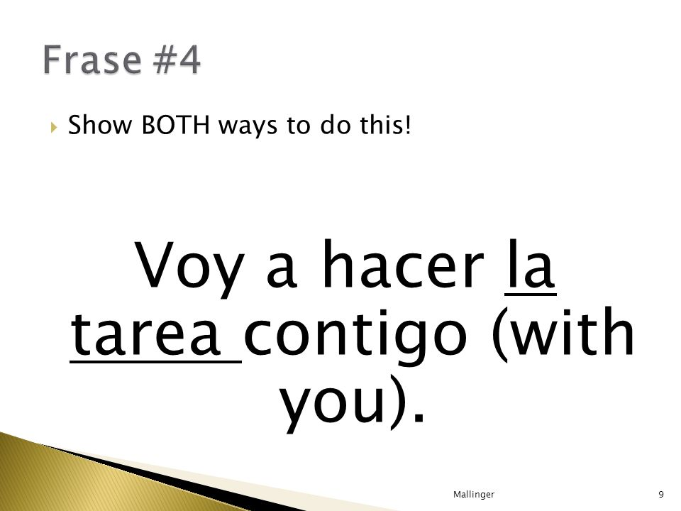 Show BOTH ways to do this! Voy a hacer la tarea contigo (with you). Mallinger9