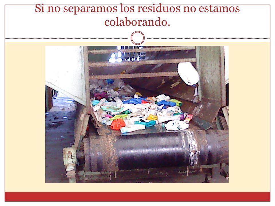 Si no separamos los residuos no estamos colaborando.