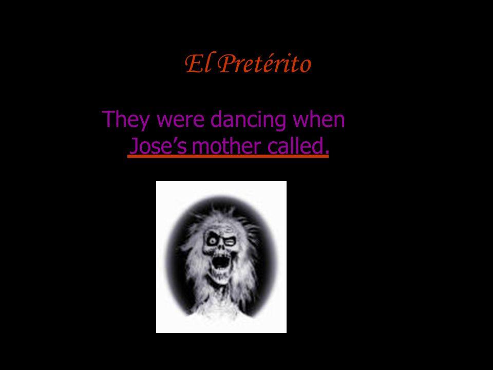 El Pretérito They were dancing when Joses mother called.