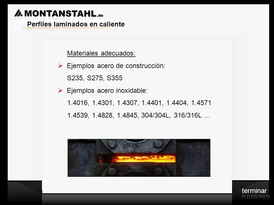 Laser - Profile Warmwalzwerk Materiales adecuados: Ejemplos acero de construcción: S235, S275, S355 Ejemplos acero inoxidable: 1.4016, 1.4301, 1.4307,