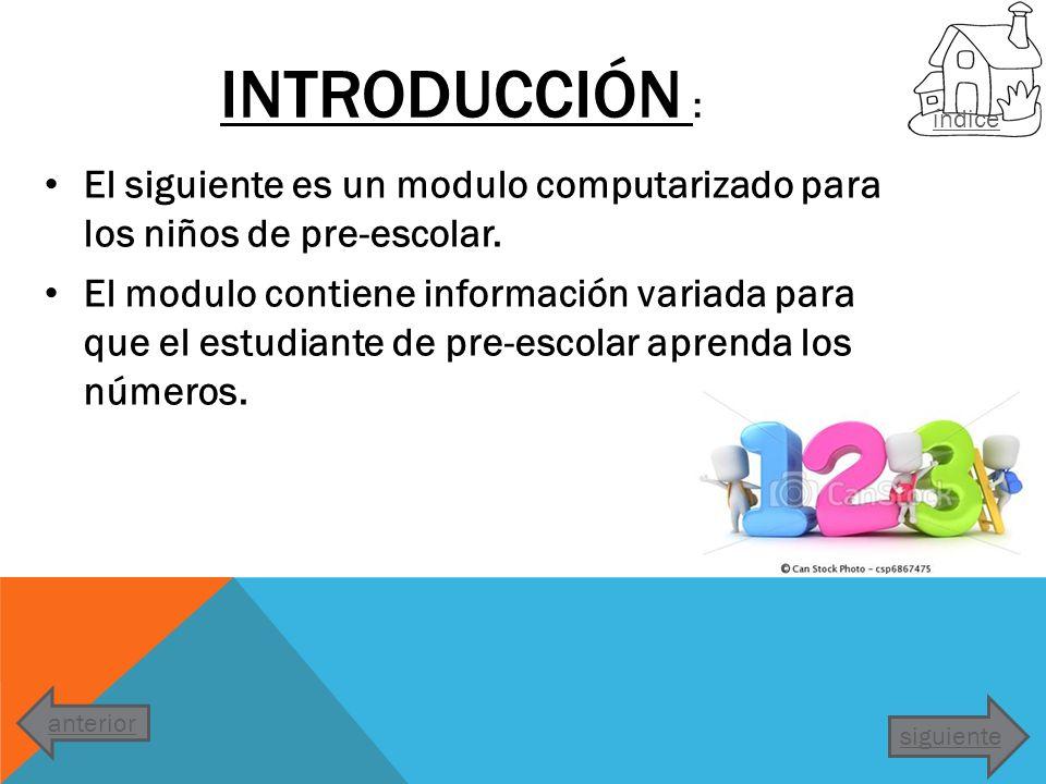 El siguiente es un modulo computarizado para los niños de pre-escolar. El modulo contiene información variada para que el estudiante de pre-escolar ap