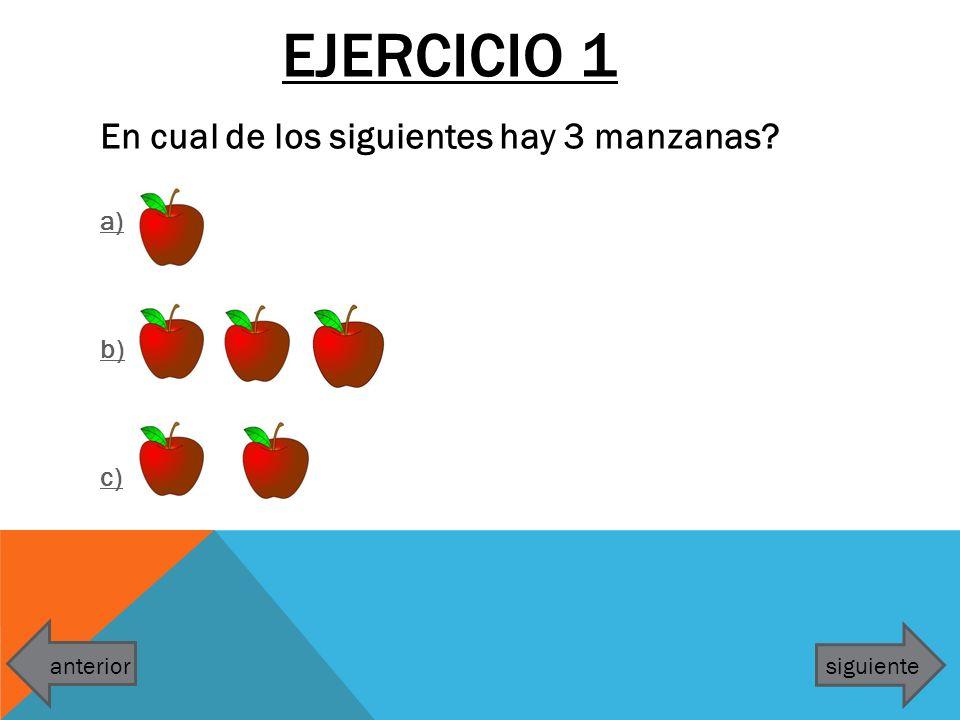 EJERCICIO 1 En cual de los siguientes hay 3 manzanas? a) b) c) anteriorsiguiente