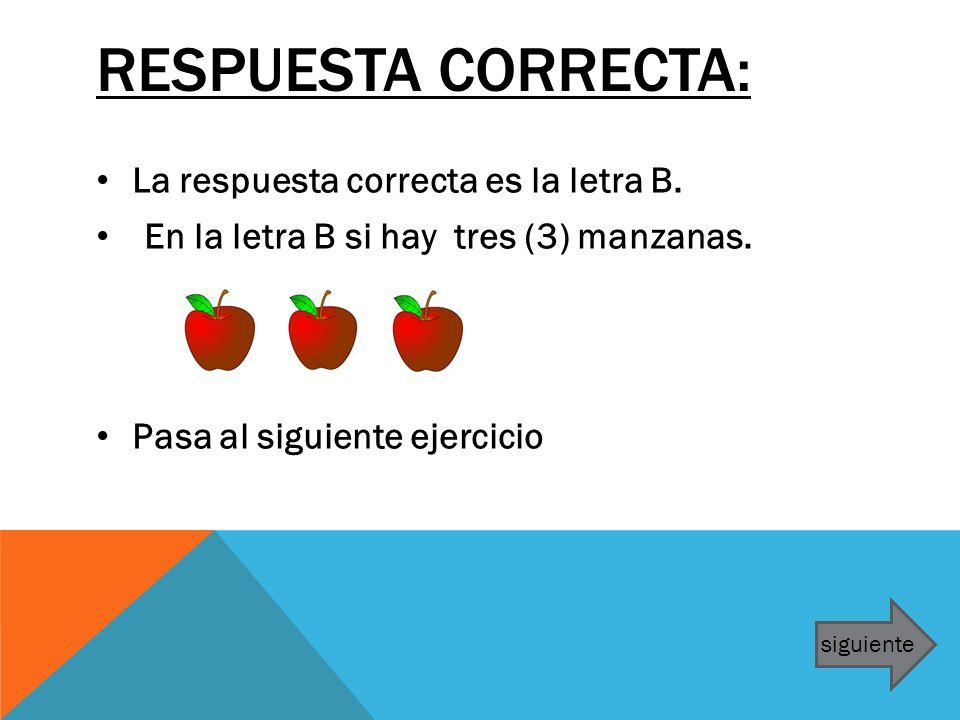 RESPUESTA CORRECTA: La respuesta correcta es la letra B. En la letra B si hay tres (3) manzanas. Pasa al siguiente ejercicio siguiente