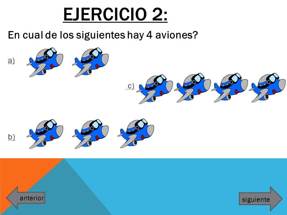 EJERCICIO 2: En cual de los siguientes hay 4 aviones? a) c) b) anterior siguiente