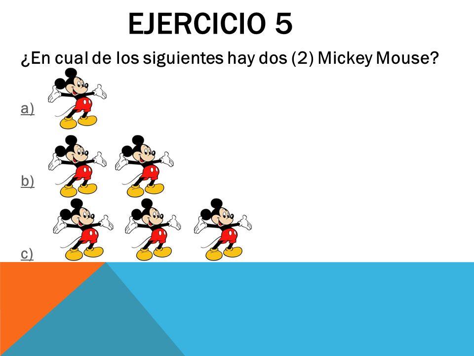 EJERCICIO 5 ¿En cual de los siguientes hay dos (2) Mickey Mouse? a) b) c)