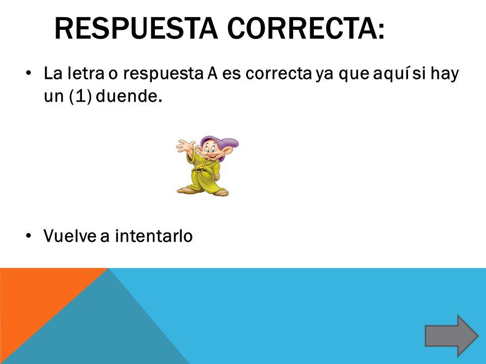 RESPUESTA CORRECTA: La letra o respuesta A es correcta ya que aquí si hay un (1) duende. Vuelve a intentarlo
