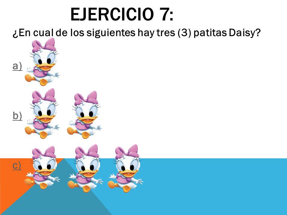 EJERCICIO 7: ¿En cual de los siguientes hay tres (3) patitas Daisy? a) b) c)