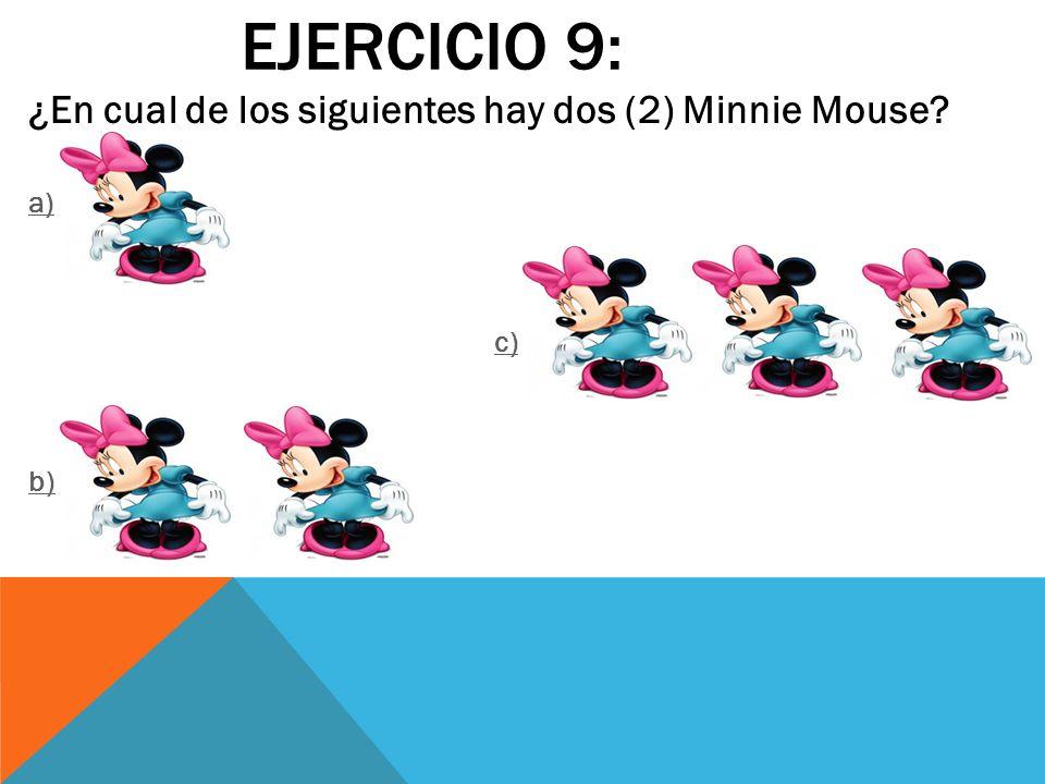 EJERCICIO 9: ¿En cual de los siguientes hay dos (2) Minnie Mouse? a) c) b)