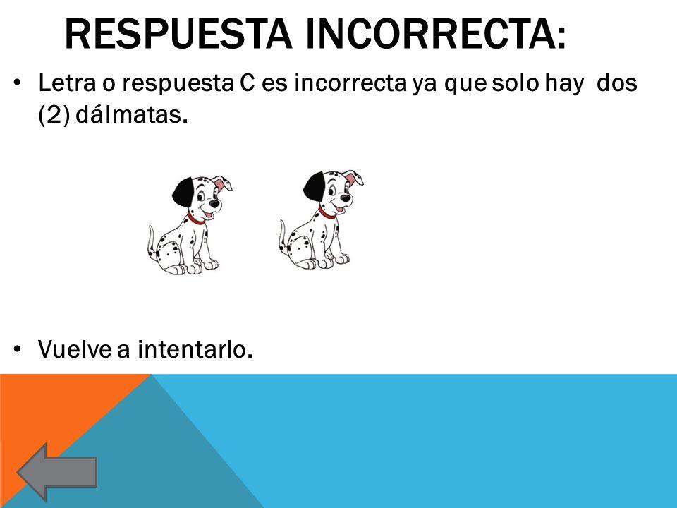 RESPUESTA INCORRECTA: Letra o respuesta C es incorrecta ya que solo hay dos (2) dálmatas. Vuelve a intentarlo.