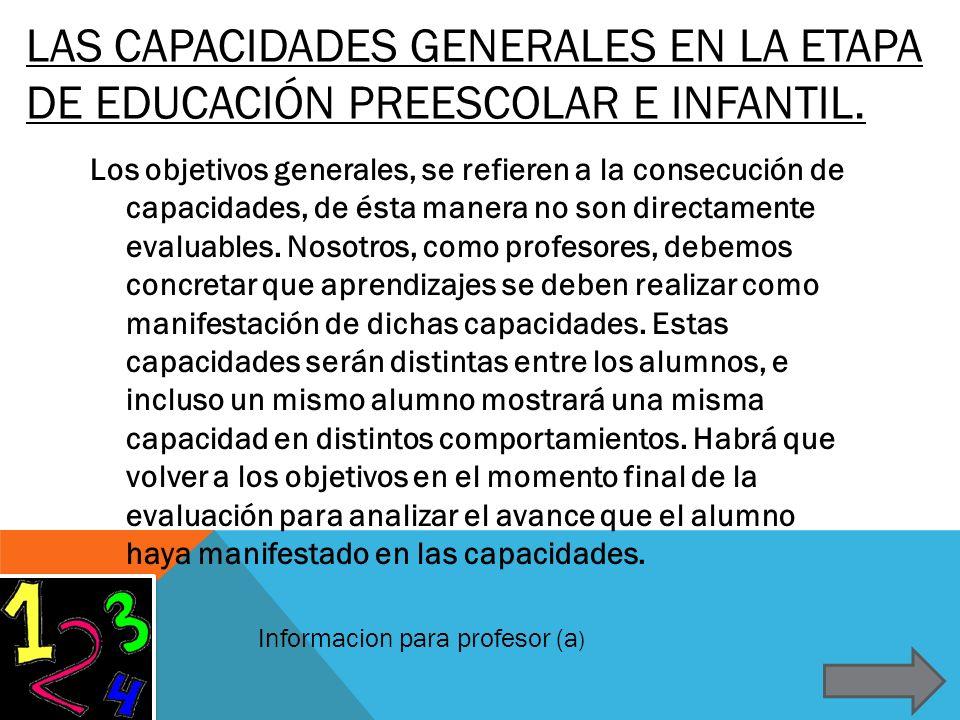 LAS CAPACIDADES GENERALES EN LA ETAPA DE EDUCACIÓN PREESCOLAR E INFANTIL. Los objetivos generales, se refieren a la consecución de capacidades, de ést