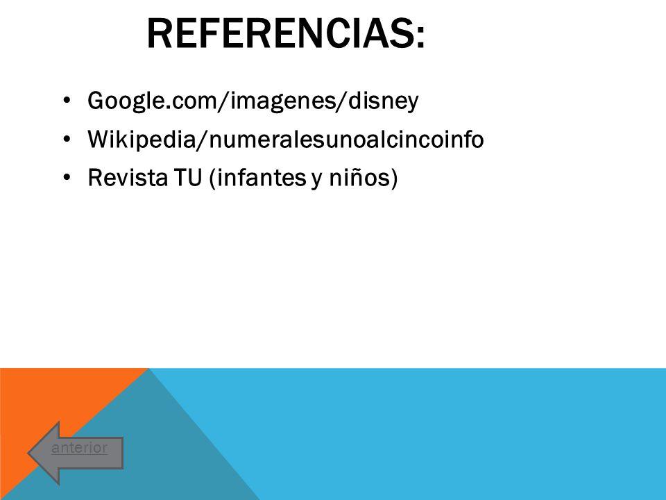 REFERENCIAS: Google.com/imagenes/disney Wikipedia/numeralesunoalcincoinfo Revista TU (infantes y niños) anterior
